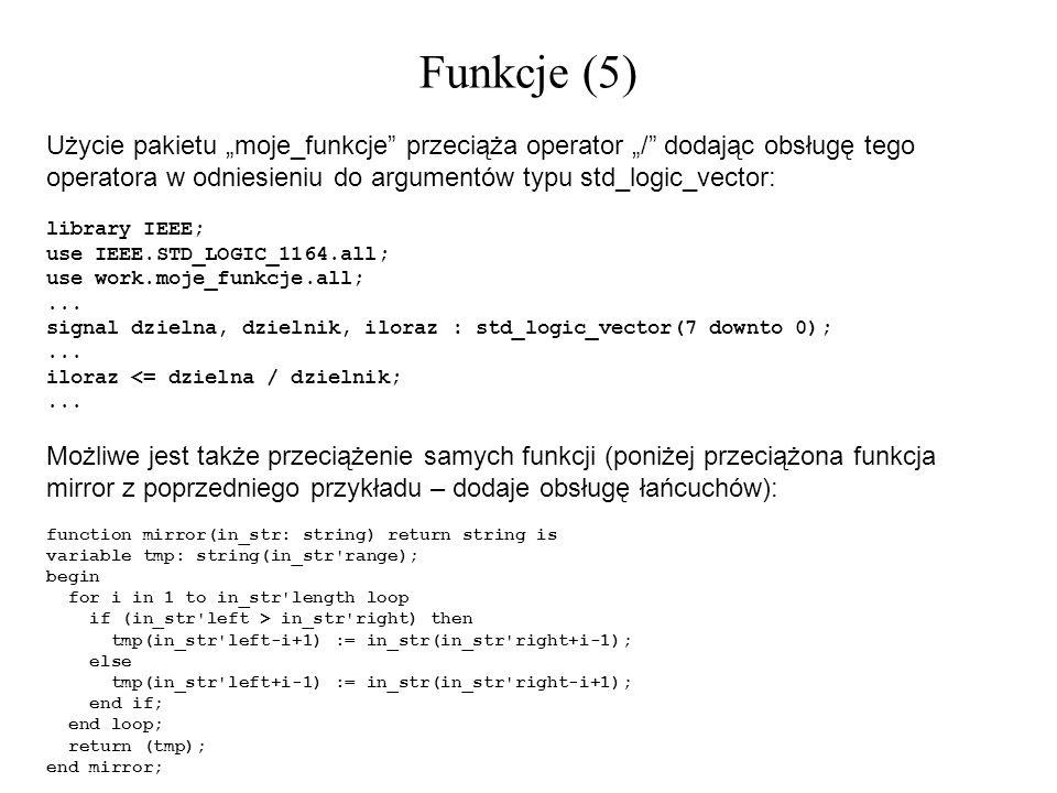 """Funkcje (5) Użycie pakietu """"moje_funkcje przeciąża operator """"/ dodając obsługę tego operatora w odniesieniu do argumentów typu std_logic_vector:"""