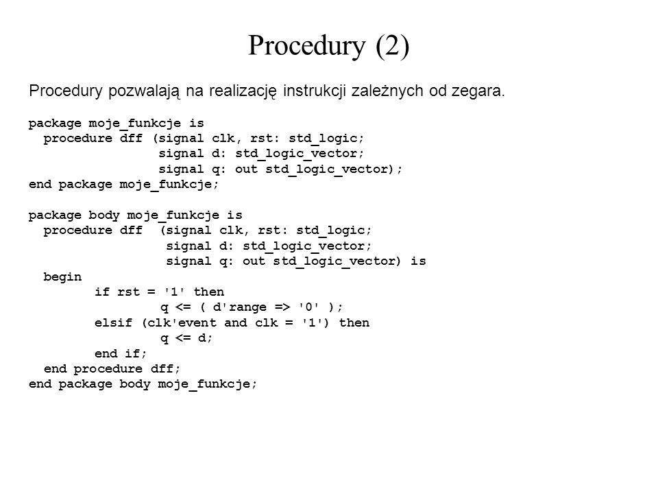Procedury (2) Procedury pozwalają na realizację instrukcji zależnych od zegara. package moje_funkcje is.