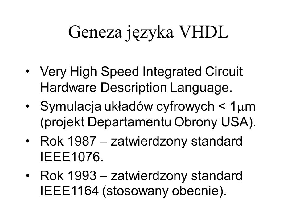 Geneza języka VHDL Very High Speed Integrated Circuit Hardware Description Language.