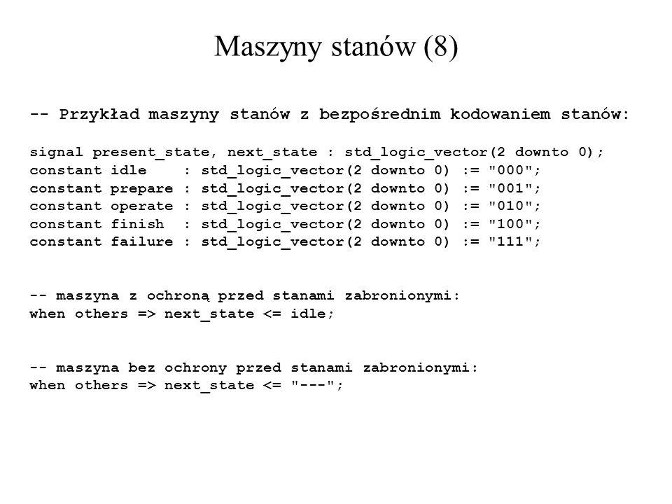 Maszyny stanów (8) -- Przykład maszyny stanów z bezpośrednim kodowaniem stanów: signal present_state, next_state : std_logic_vector(2 downto 0);