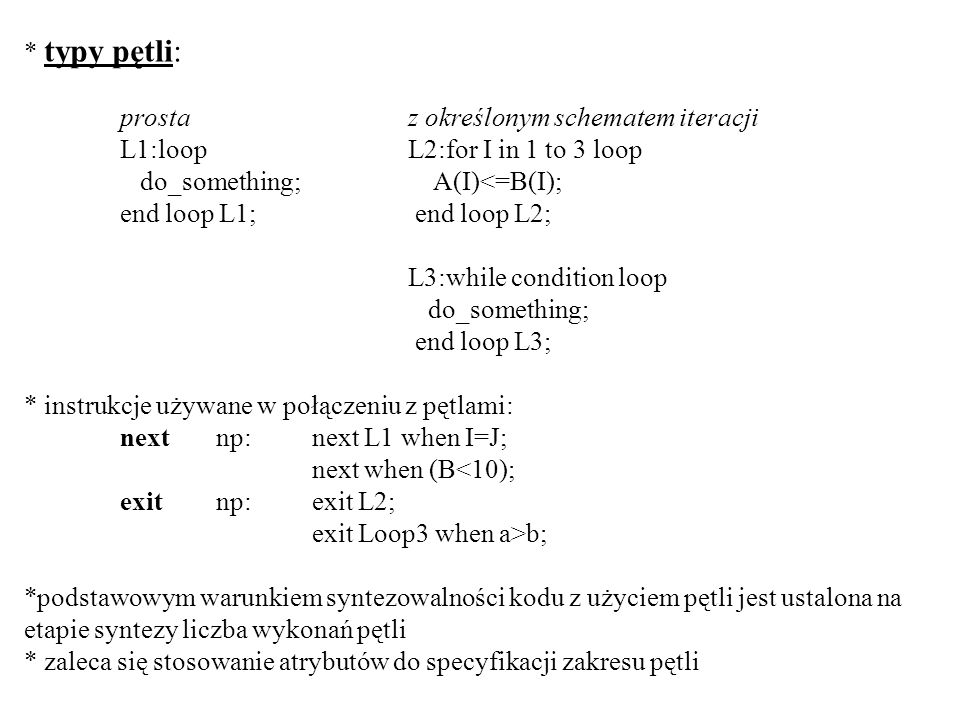* typy pętli: prosta z określonym schematem iteracji L1:loop L2:for I in 1 to 3 loop. do_something; A(I)<=B(I);