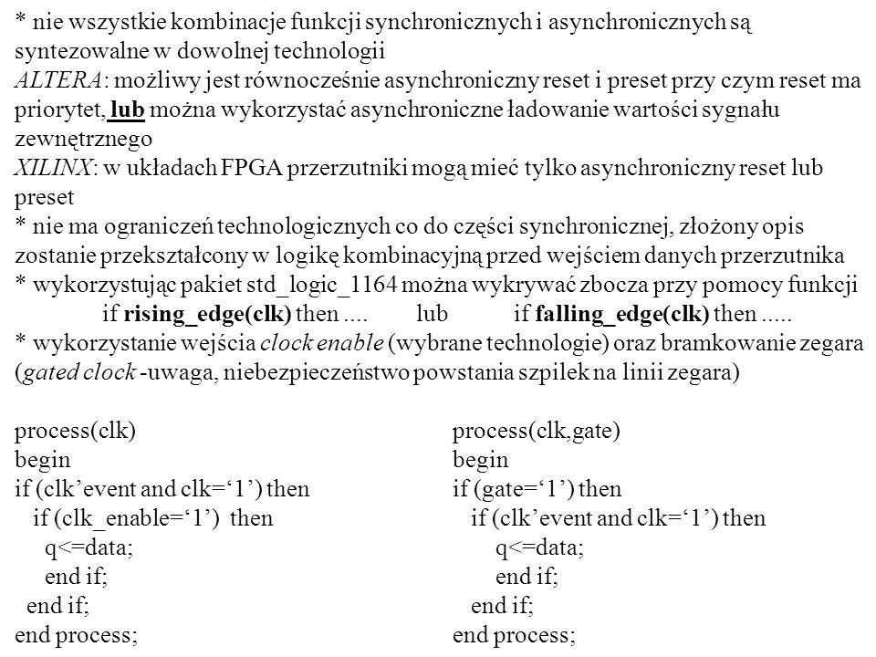 * nie wszystkie kombinacje funkcji synchronicznych i asynchronicznych są syntezowalne w dowolnej technologii