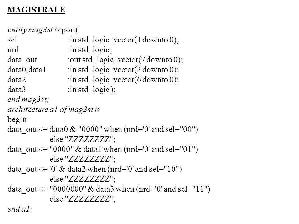 MAGISTRALEentity mag3st is port( sel :in std_logic_vector(1 downto 0); nrd :in std_logic; data_out :out std_logic_vector(7 downto 0);