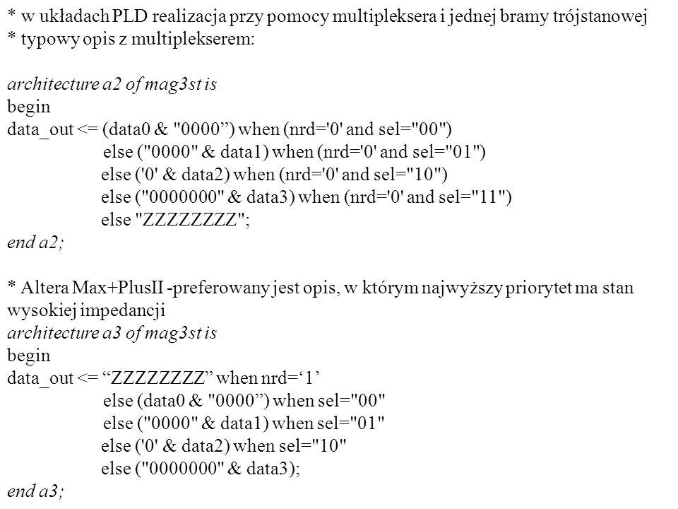 * w układach PLD realizacja przy pomocy multipleksera i jednej bramy trójstanowej