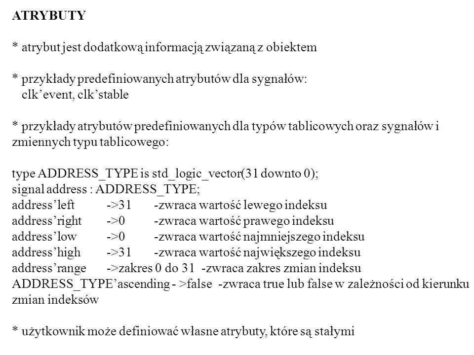 ATRYBUTY * atrybut jest dodatkową informacją związaną z obiektem. * przykłady predefiniowanych atrybutów dla sygnałów: