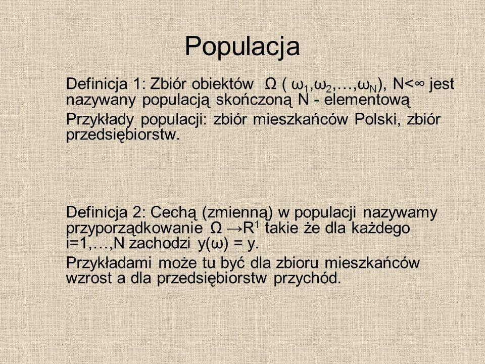 Populacja Definicja 1: Zbiór obiektów Ω ( ω1,ω2,…,ωN), N<∞ jest nazywany populacją skończoną N - elementową.