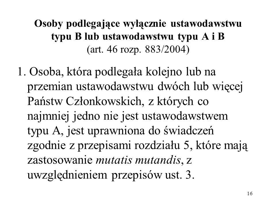 Osoby podlegające wyłącznie ustawodawstwu typu B lub ustawodawstwu typu A i B (art. 46 rozp. 883/2004)
