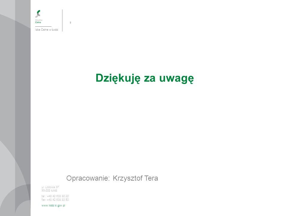 Dziękuję za uwagę , Opracowanie: Krzysztof Tera Izba Celna w Łodzi