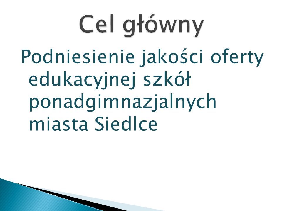 Cel główny Podniesienie jakości oferty edukacyjnej szkół ponadgimnazjalnych miasta Siedlce