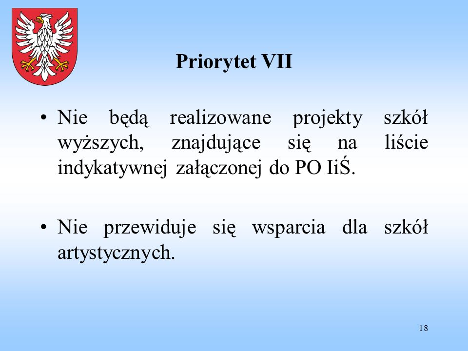Priorytet VII Nie będą realizowane projekty szkół wyższych, znajdujące się na liście indykatywnej załączonej do PO IiŚ.