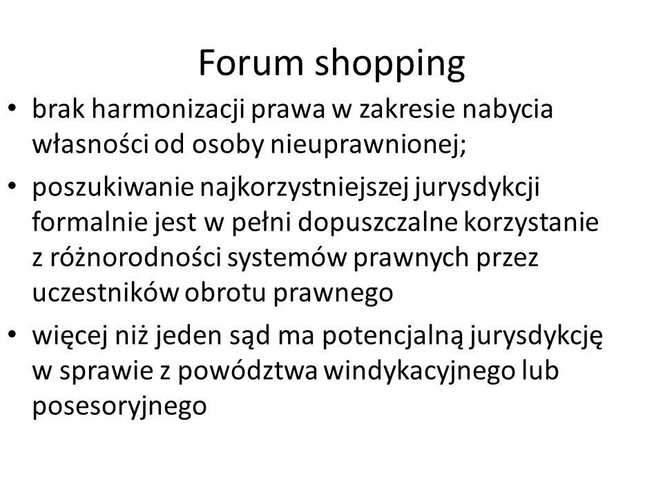 Forum shopping brak harmonizacji prawa w zakresie nabycia własności od osoby nieuprawnionej;
