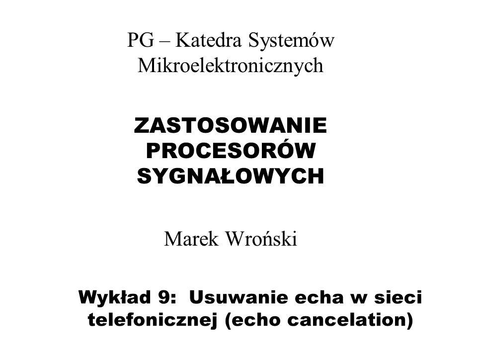 Wykład 9: Usuwanie echa w sieci telefonicznej (echo cancelation)