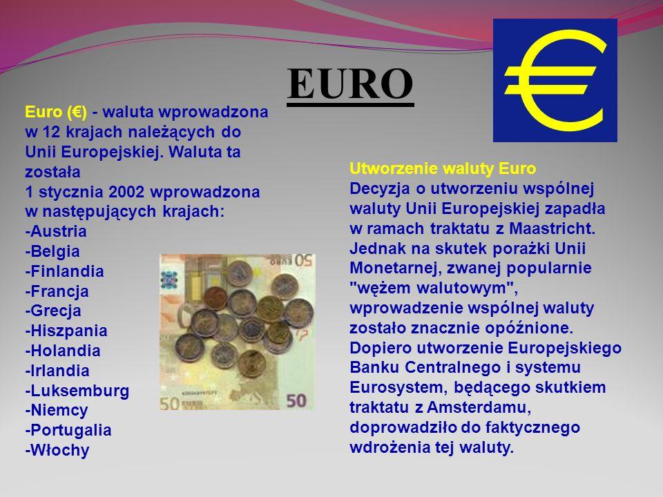 EURO Euro (€) - waluta wprowadzona w 12 krajach należących do Unii Europejskiej. Waluta ta została.