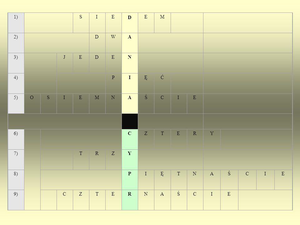 1) S I E D M 2) W A 3) J N 4) P Ę Ć 5) O Ś C 6) Z T R Y 7) 8) 9)