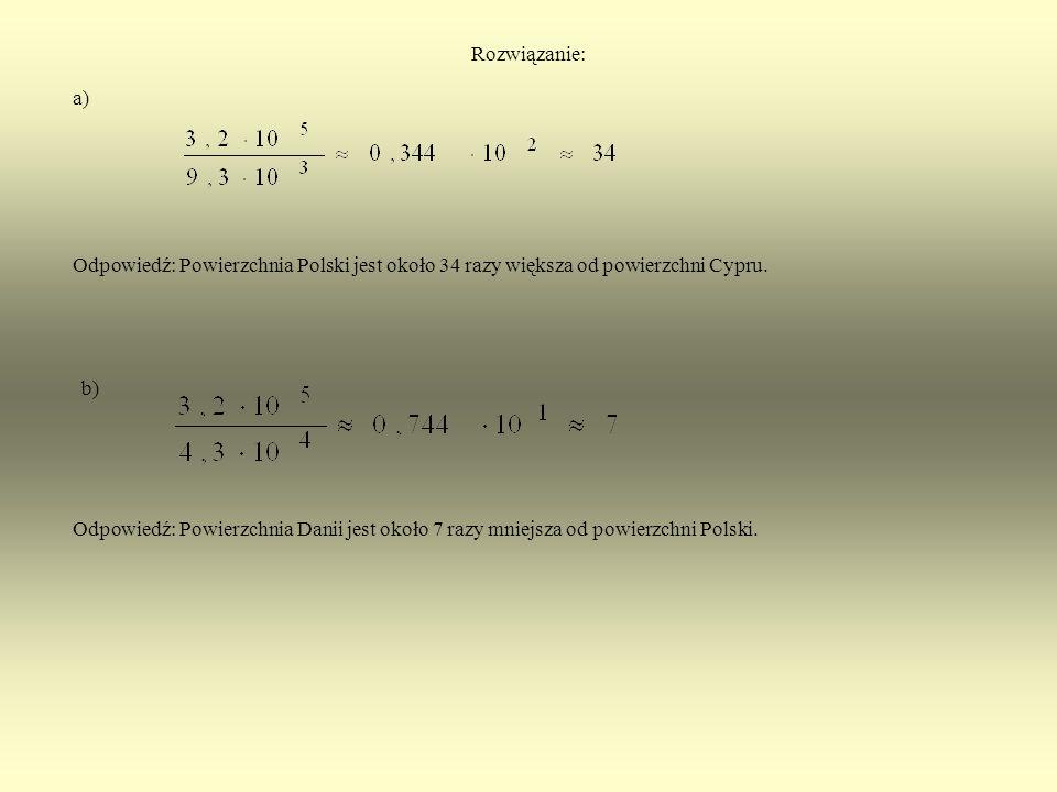 Rozwiązanie: a) Odpowiedź: Powierzchnia Polski jest około 34 razy większa od powierzchni Cypru. b)