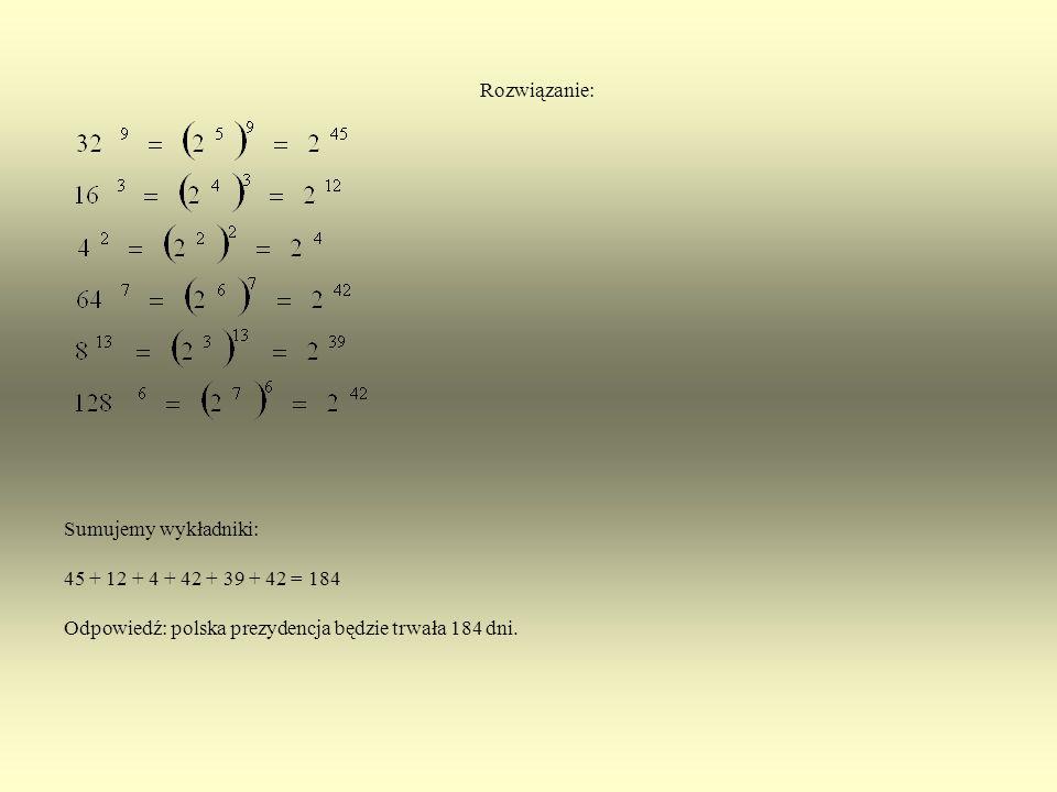 Rozwiązanie: Sumujemy wykładniki: 45 + 12 + 4 + 42 + 39 + 42 = 184.