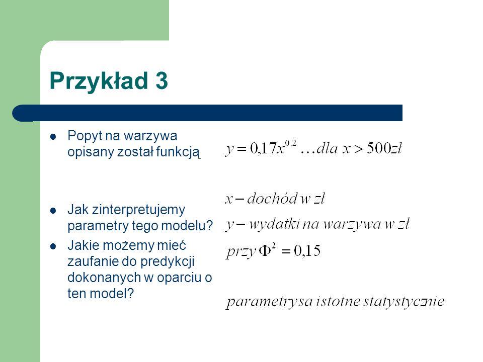 Przykład 3 Popyt na warzywa opisany został funkcją