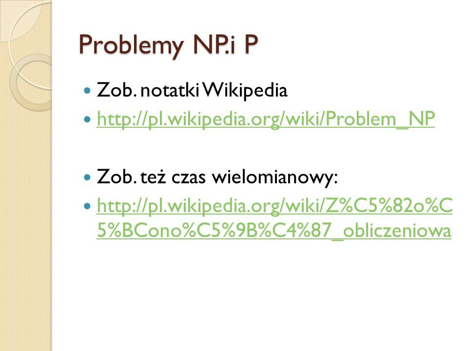 Problemy NP.i P Zob. notatki Wikipedia