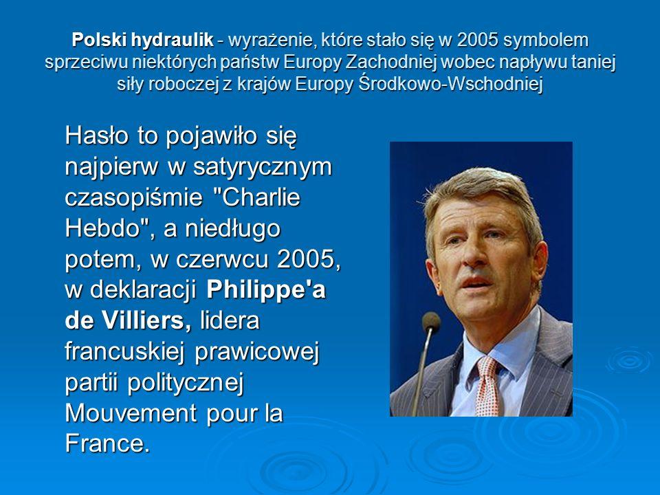 Polski hydraulik - wyrażenie, które stało się w 2005 symbolem sprzeciwu niektórych państw Europy Zachodniej wobec napływu taniej siły roboczej z krajów Europy Środkowo-Wschodniej