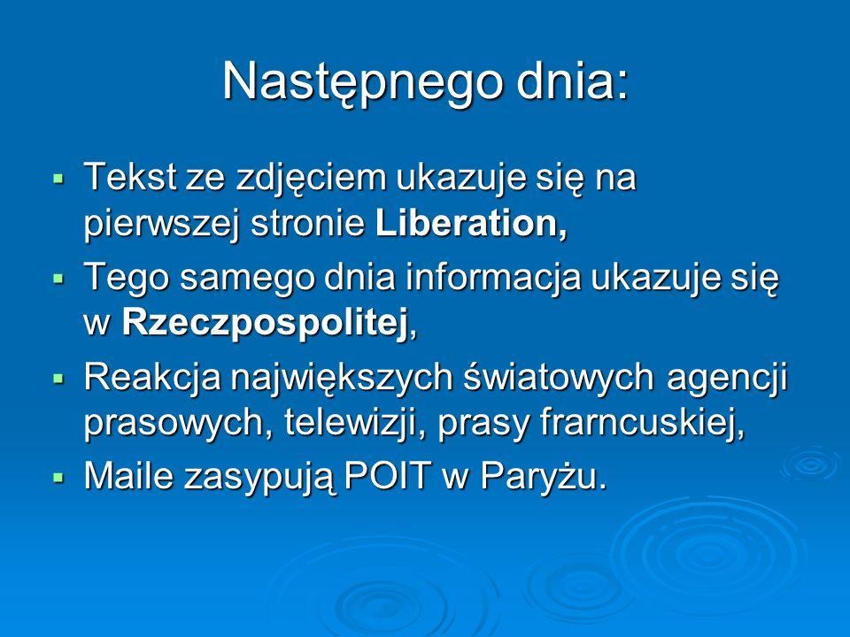 Następnego dnia: Tekst ze zdjęciem ukazuje się na pierwszej stronie Liberation, Tego samego dnia informacja ukazuje się w Rzeczpospolitej,