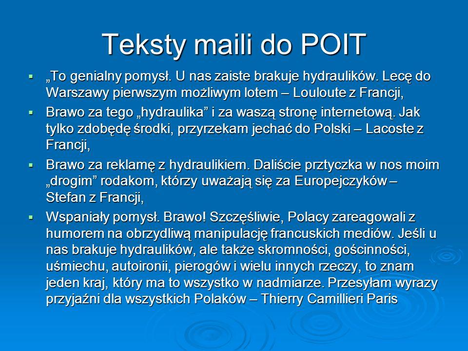 """Teksty maili do POIT """"To genialny pomysł. U nas zaiste brakuje hydraulików. Lecę do Warszawy pierwszym możliwym lotem – Louloute z Francji,"""