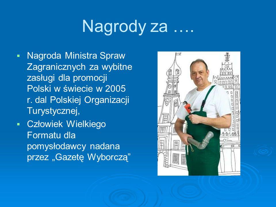 Nagrody za …. Nagroda Ministra Spraw Zagranicznych za wybitne zasługi dla promocji Polski w świecie w 2005 r. dal Polskiej Organizacji Turystycznej,