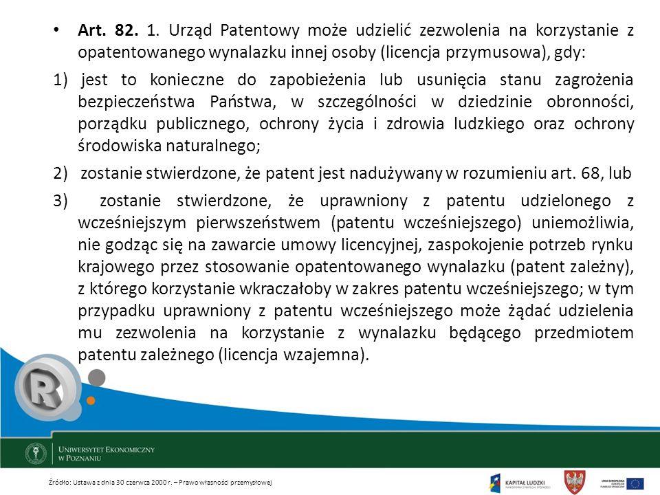 Art. 82. 1. Urząd Patentowy może udzielić zezwolenia na korzystanie z opatentowanego wynalazku innej osoby (licencja przymusowa), gdy: