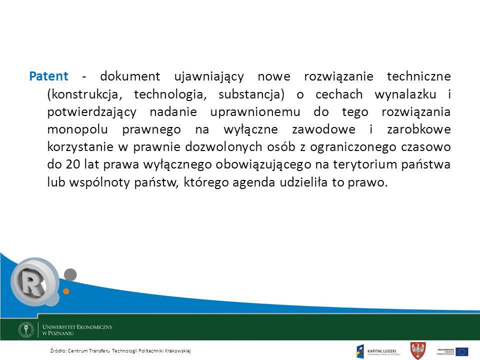 Patent - dokument ujawniający nowe rozwiązanie techniczne (konstrukcja, technologia, substancja) o cechach wynalazku i potwierdzający nadanie uprawnionemu do tego rozwiązania monopolu prawnego na wyłączne zawodowe i zarobkowe korzystanie w prawnie dozwolonych osób z ograniczonego czasowo do 20 lat prawa wyłącznego obowiązującego na terytorium państwa lub wspólnoty państw, którego agenda udzieliła to prawo.