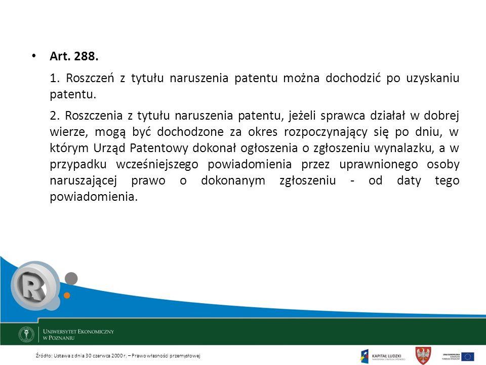 Art. 288. 1. Roszczeń z tytułu naruszenia patentu można dochodzić po uzyskaniu patentu.