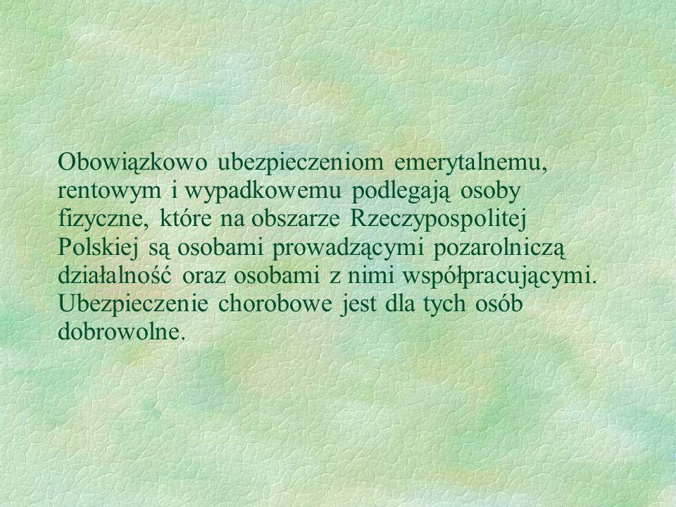 Obowiązkowo ubezpieczeniom emerytalnemu, rentowym i wypadkowemu podlegają osoby fizyczne, które na obszarze Rzeczypospolitej Polskiej są osobami prowadzącymi pozarolniczą działalność oraz osobami z nimi współpracującymi.