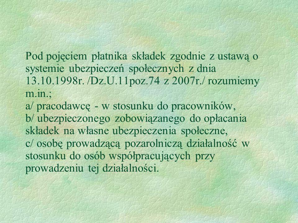 Pod pojęciem płatnika składek zgodnie z ustawą o systemie ubezpieczeń społecznych z dnia 13.10.1998r.
