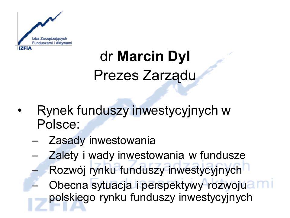 dr Marcin Dyl Prezes Zarządu Rynek funduszy inwestycyjnych w Polsce: