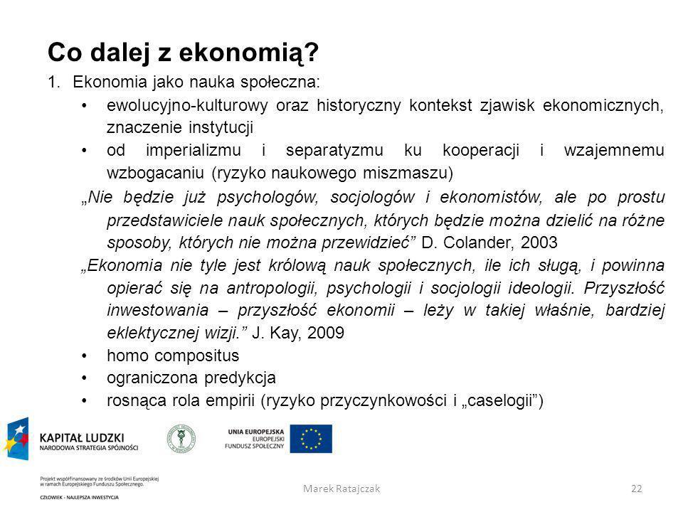 Co dalej z ekonomią Ekonomia jako nauka społeczna: ewolucyjno-kulturowy oraz historyczny kontekst zjawisk ekonomicznych, znaczenie instytucji.