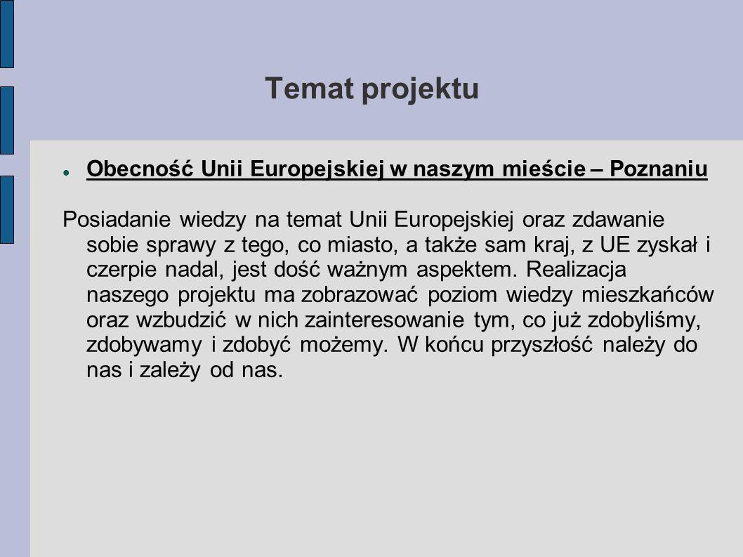 Temat projektu Obecność Unii Europejskiej w naszym mieście – Poznaniu