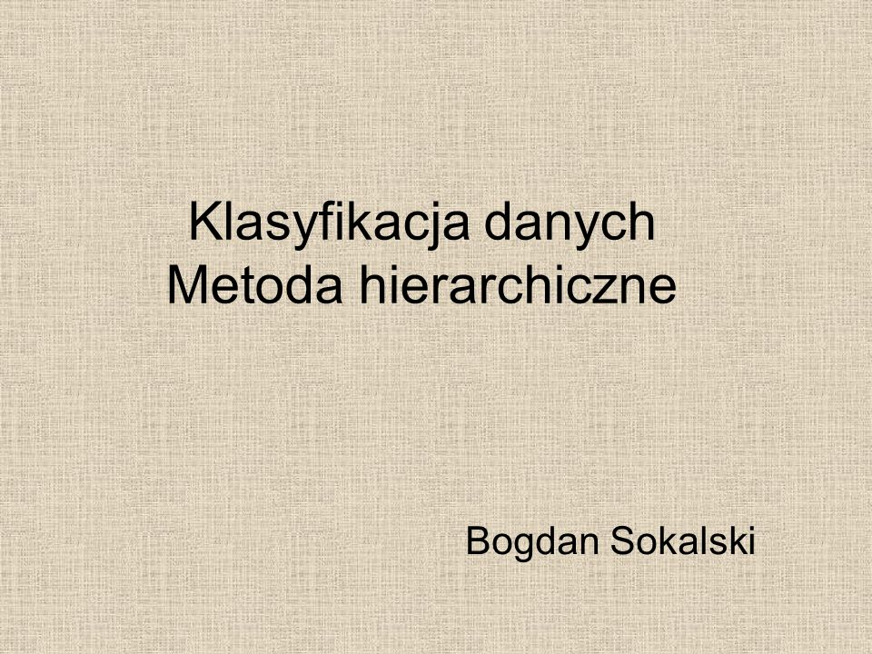 Klasyfikacja danych Metoda hierarchiczne