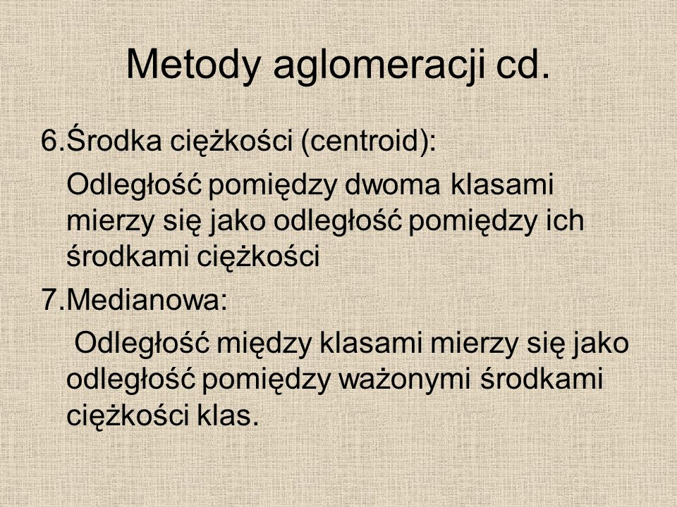Metody aglomeracji cd. 6. Środka ciężkości (centroid):