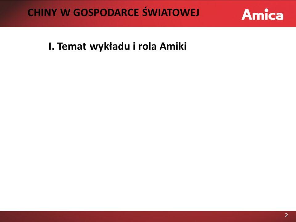 CHINY W GOSPODARCE ŚWIATOWEJ I. Temat wykładu i rola Amiki
