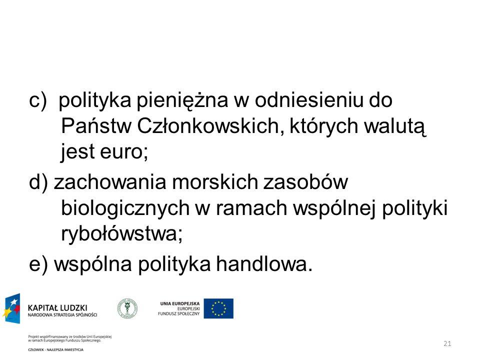 c) polityka pieniężna w odniesieniu do Państw Członkowskich, których walutą jest euro;