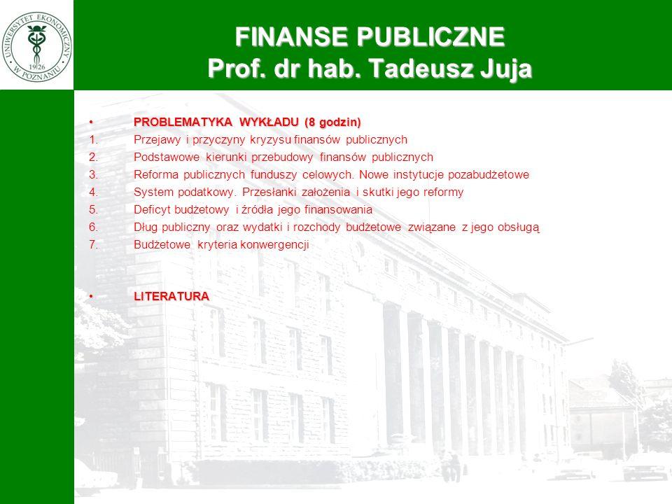 FINANSE PUBLICZNE Prof. dr hab. Tadeusz Juja