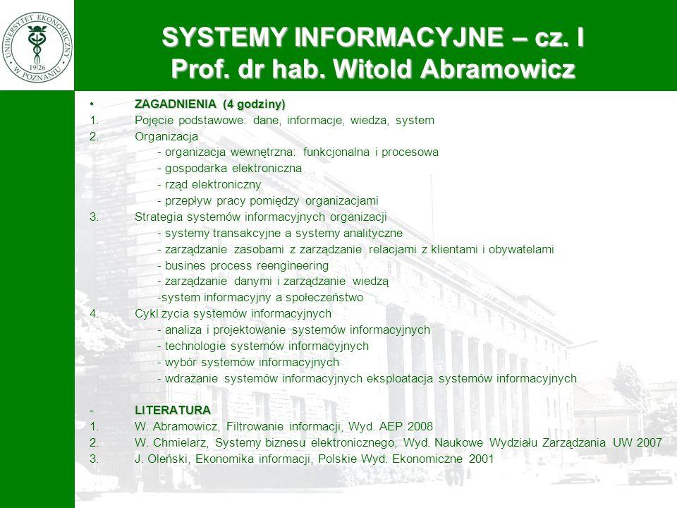 SYSTEMY INFORMACYJNE – cz. I Prof. dr hab. Witold Abramowicz