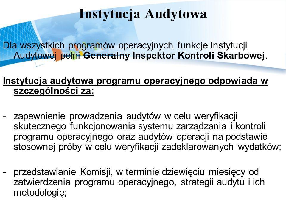 Instytucja Audytowa Dla wszystkich programów operacyjnych funkcje Instytucji Audytowej pełni Generalny Inspektor Kontroli Skarbowej.