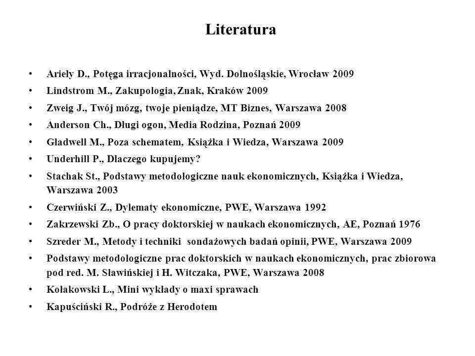 LiteraturaAriely D., Potęga irracjonalności, Wyd. Dolnośląskie, Wrocław 2009. Lindstrom M., Zakupologia, Znak, Kraków 2009.