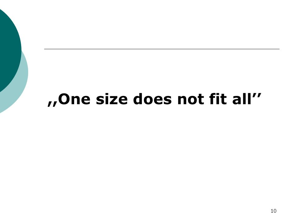 ,,One size does not fit all''