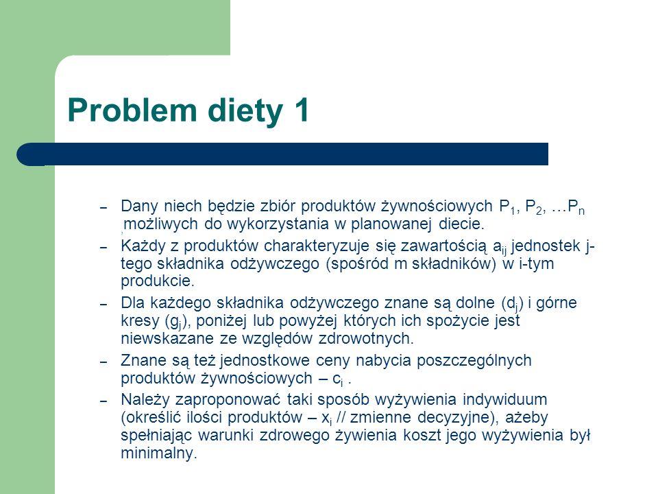 Problem diety 1 Dany niech będzie zbiór produktów żywnościowych P1, P2, …Pn ,możliwych do wykorzystania w planowanej diecie.