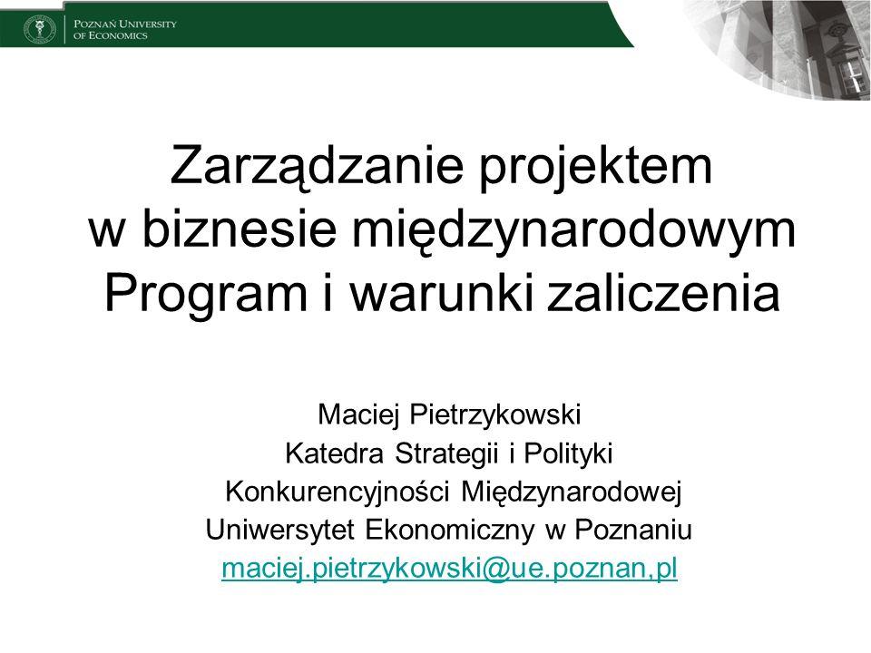 Zarządzanie projektem w biznesie międzynarodowym Program i warunki zaliczenia