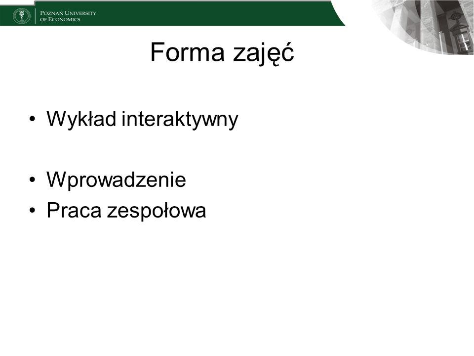 Forma zajęć Wykład interaktywny Wprowadzenie Praca zespołowa