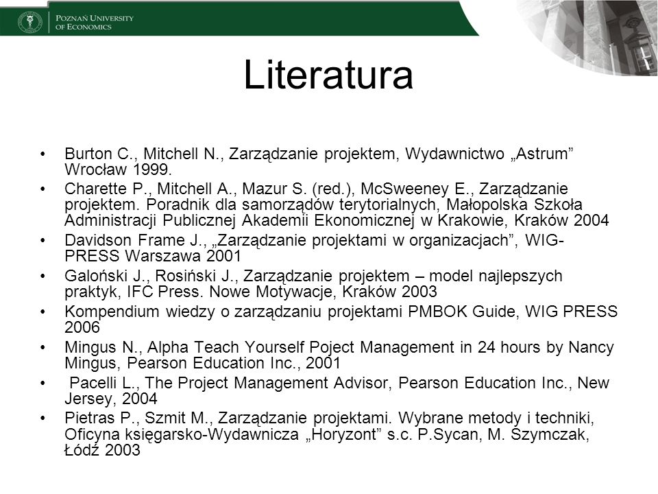 """Literatura Burton C., Mitchell N., Zarządzanie projektem, Wydawnictwo """"Astrum Wrocław 1999."""