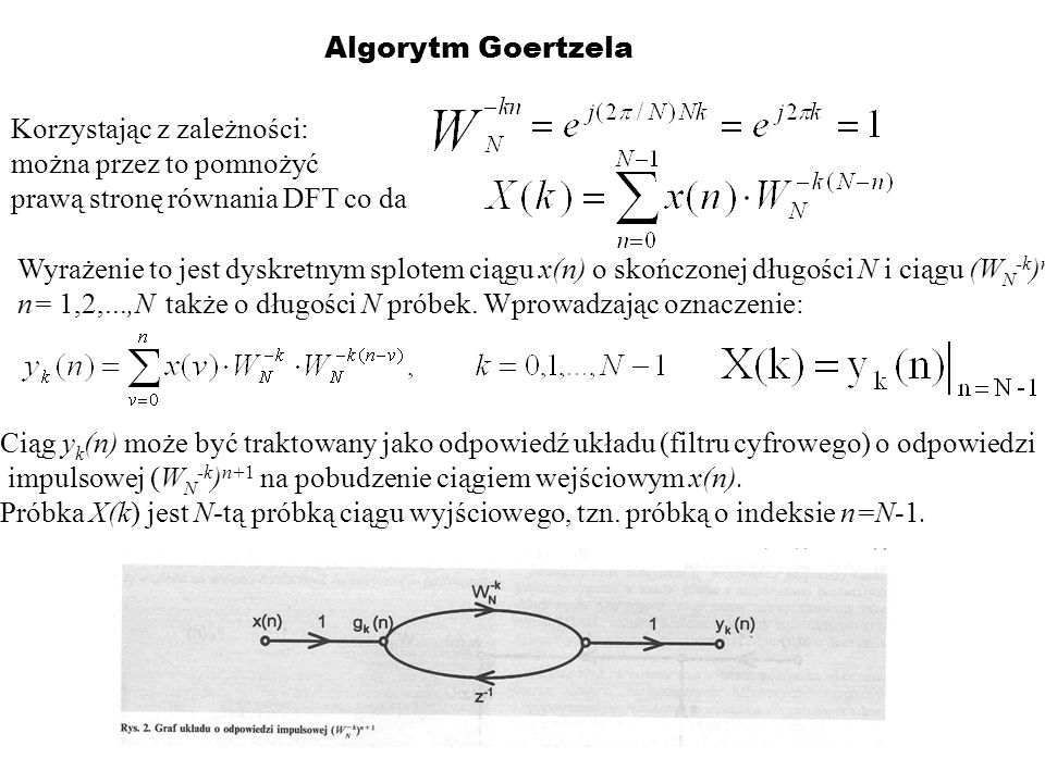 Algorytm Goertzela Korzystając z zależności: można przez to pomnożyć. prawą stronę równania DFT co da.