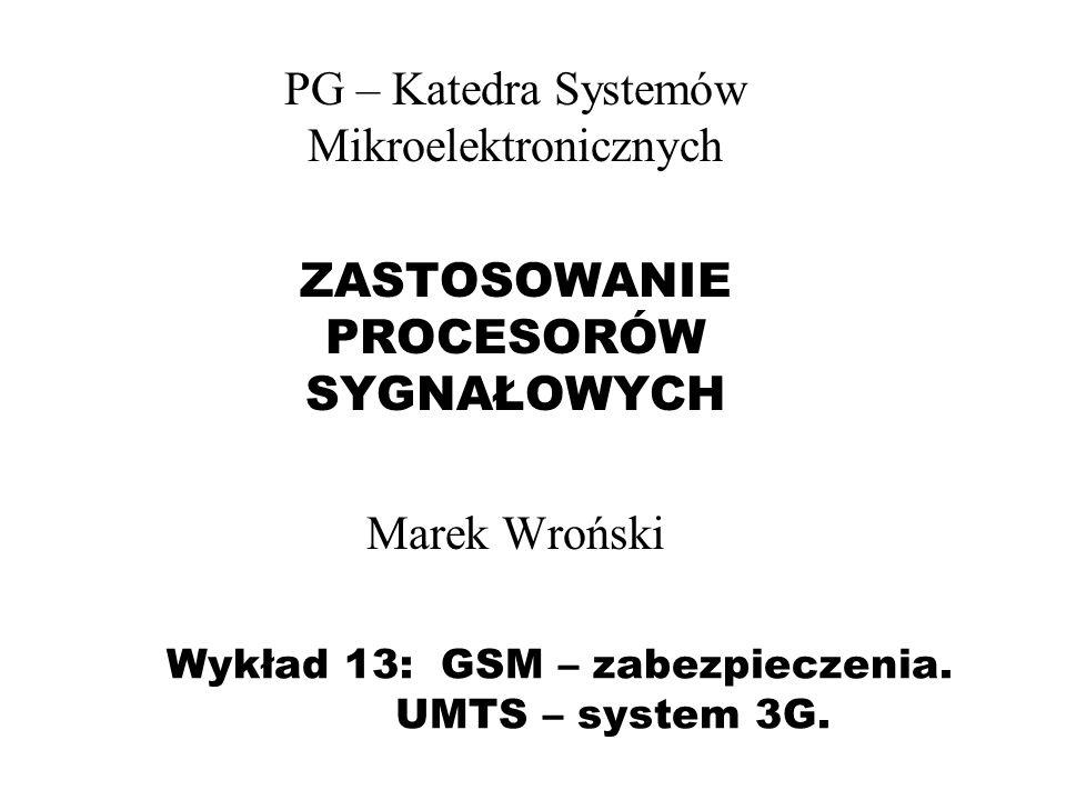 Wykład 13: GSM – zabezpieczenia. UMTS – system 3G.