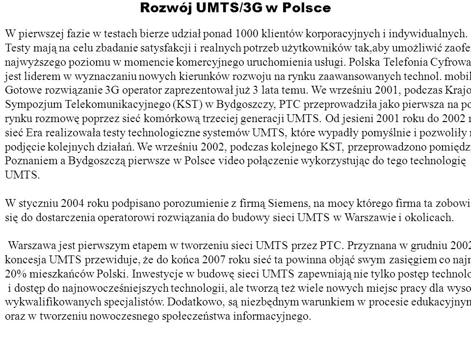 Rozwój UMTS/3G w PolsceW pierwszej fazie w testach bierze udział ponad 1000 klientów korporacyjnych i indywidualnych.